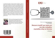 Bookcover of Recours tardif aux soins en cas des maladies mortelles chez la femme