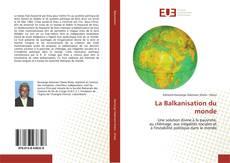 Couverture de La Balkanisation du monde
