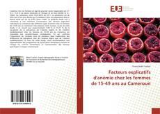 Bookcover of Facteurs explicatifs d'anémie chez les femmes de 15-49 ans au Cameroun