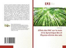 Effets des PAC sur le maïs et la dynamique Bio et Physico-chimie des sols kitap kapağı