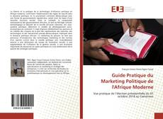 Couverture de Guide Pratique du Marketing Politique de l'Afrique Moderne