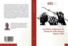 Copertina di La prison à l'épreuve du temps en Côte d'Ivoire depuis 1893