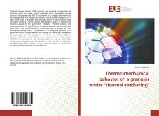 "Buchcover von Thermo-mechanical behavior of a granular under ""thermal ratcheting"""