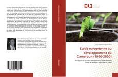 Couverture de L'aide européenne au développement du Cameroun (1960-2000)