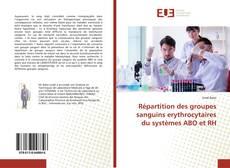 Répartition des groupes sanguins erythrocytaires du systèmes ABO et RH kitap kapağı