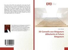 Bookcover of 50 Conseils aux blogueurs débutants et futurs blogueurs