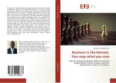 Bookcover of Business is like Harvest: You reap what you sow