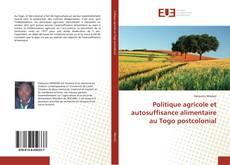 Couverture de Politique agricole et autosuffisance alimentaire au Togo postcolonial