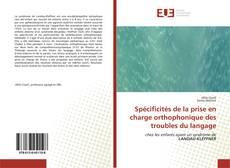 Spécificités de la prise en charge orthophonique des troubles du langage kitap kapağı