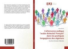 """L'alternance codique """"arabe dialectal/ français"""" dans les pratiques langagières des algériens kitap kapağı"""
