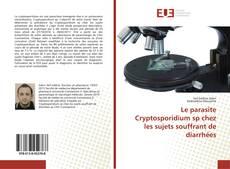 Bookcover of Le parasite Cryptosporidium sp chez les sujets souffrant de diarrhées