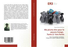 Bookcover of Ma plume d'or pour le pauvre Congo. Tome 2/ 1ère Partie