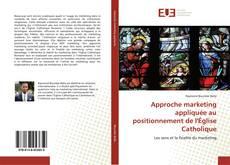 Bookcover of Approche marketing appliquée au positionnement de l'Église Catholique