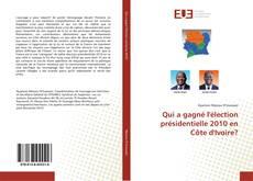 Bookcover of Qui a gagné l'élection présidentielle 2010 en Côte d'Ivoire?