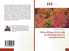Couverture de Chine-Afrique: Entre aide au développement et néocolonialisme