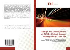 Design and Development of Si/SiGe Optical Source, Waveguide for On-Chip kitap kapağı