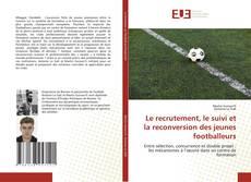 Bookcover of Le recrutement, le suivi et la reconversion des jeunes footballeurs