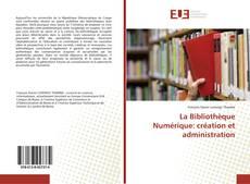 Bookcover of La Bibliothèque Numérique: création et administration