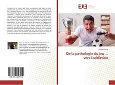 Bookcover of De la pathologie du jeu ... vers l'addiction