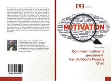 Couverture de Comment motiver le personnel? Cas de Geodis Projects Chad