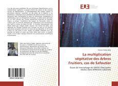 Bookcover of La multiplication végétative des Arbres Fruitiers, cas de Safoutier
