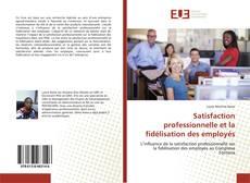 Satisfaction professionnelle et la fidélisation des employés kitap kapağı