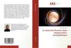 Bookcover of Le statut de l'humain dans l'espace extra-atmosphérique