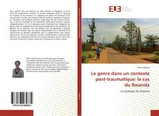 Bookcover of Le genre dans un contexte post-traumatique: le cas du Rwanda