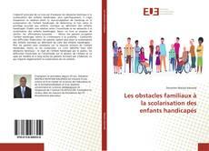 Couverture de Les obstacles familiaux à la scolarisation des enfants handicapés