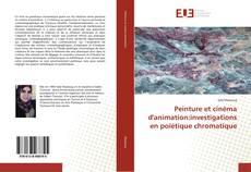 Couverture de Peinture et cinéma d'animation:investigations en poïétique chromatique
