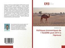 Bookcover of Politiques économiques de l' ALGÉRIE post-2014 à l'épreuve