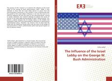 The Influence of the Israel Lobby on the George W. Bush Administration kitap kapağı