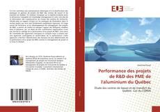 Copertina di Performance des projets de R&D des PME de l'aluminium du Québec