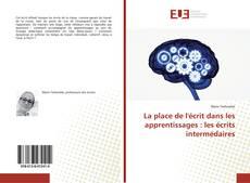 Bookcover of La place de l'écrit dans les apprentissages : les écrits intermédaires