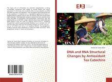 Couverture de DNA and RNA Structural Changes by Antioxidant Tea Catechins