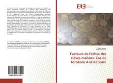 Bookcover of Facteurs de l'échec des élèves maliens: Cas de Torokoro A et Katiorni