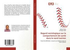 Regard sociologique sur le comportement de santé dans le nord Ivoirien的封面