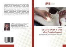 Bookcover of La Maturation in vitro chez l'espèce bovine: