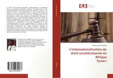 Copertina di L'internationalisation du droit constitutionnel en Afrique Tome I