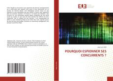 Bookcover of POURQUOI ESPIONNER SES CONCURRENTS ?