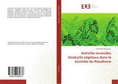 Couverture de Activités larvicides d'extraits végétaux dans le contrôle du Paludisme