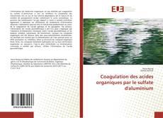 Bookcover of Coagulation des acides organiques par le sulfate d'aluminium