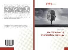 Bookcover of The Difficulties of Emancipatory Sociology