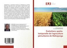 Bookcover of Évolutions spatio-temporelle de l'agriculture périurbaine de Mahajanga