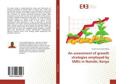 Bookcover of An assessment of growth strategies employed by SMEs in Nairobi, Kenya