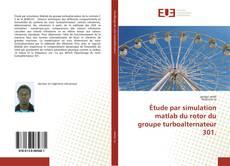 Bookcover of Étude par simulation matlab du rotor du groupe turboalternateur 301.