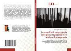 La contribution des partis politiques d'opposition en Afrique francophone kitap kapağı