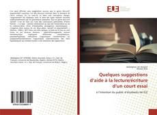 Bookcover of Quelques suggestions d'aide à la lecture/écriture d'un court essai