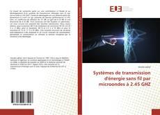 Bookcover of Systèmes de transmission d'énergie sans fil par microondes à 2.45 GHZ