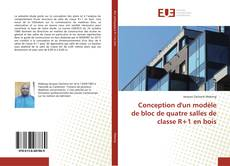 Bookcover of Conception d'un modèle de bloc de quatre salles de classe R+1 en bois